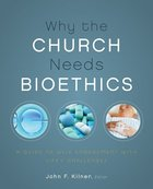 Why the Church Needs Bioethics Paperback