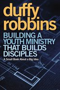 Building a Youth Ministry That Builds Disciples Paperback