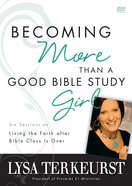 Becoming More Than a Good Bible Study Girl Pack (Participant's Guide And Dvd) Pack