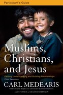 Muslims, Christians, and Jesus (Participant's Guide) Paperback