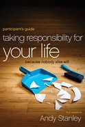 Taking Responsibility For Your Life (Participant's Guide) Paperback