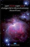 Por Diseno O Por Azar (Growing Controversy On The Origins Of Life In The Universe) Paperback