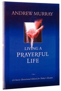 Living a Prayerful Life (Bethany Murray Classics Series) Paperback