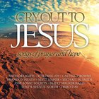 Cry Out to Jesus: Songs of Prayer and Hope CD