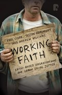 Working Faith: Faith-Based Communities Involved in Justice Paperback