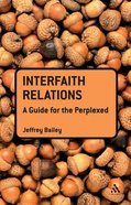 Interfaith Relations (Guides For The Perplexed Series) Paperback