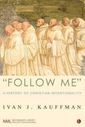 """""""Follow Me"""": A History of Christian Intentionality"""