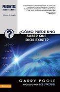 Como Puede Uno Saber Que Dios Existe? (How Does Anyone Know God Exist's) (Preguntas Desafiantes Series) Paperback