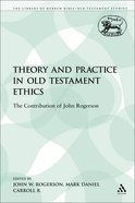 Theory and Practice in Old Testament Ethics (Library Of Hebrew Bible/old Testament Studies Series) Paperback