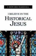 I Believe in the Historical Jesus Paperback