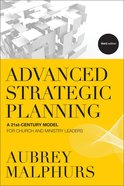 Advanced Strategic Planning: A 21St-Century Model For Church and Ministry Leaders (3rd Edition) Paperback