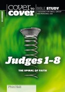 Judges 1-8 - the Spiral of Faith (Cover To Cover Bible Study Guide Series) Paperback