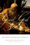 Good God: The Theistic Foundations of Morality Paperback