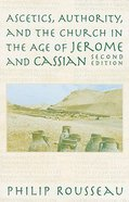 Ascetics, Authority, and the Church in the Age of Jerome and Cassian Paperback