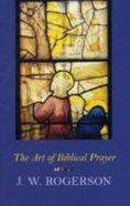 The Art of Biblical Prayer Paperback