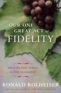 Our One Great Act of Fidelity