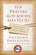 Ten Prayers God Always Says Yes to Paperback