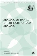 Aramaic of Daniel in the Light of Old Aramaic (Library Of Hebrew Bible/old Testament Studies Series)