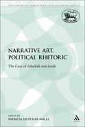 Narrative Art, Political Rhetoric (Library Of Hebrew Bible/old Testament Studies Series) Paperback