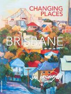 Changing Places: Brisbane Paperback