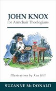 John Knox For Armchair Theologians (Armchair Theologians Series)