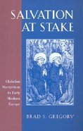Salvation At Stake: Christian Martyrdom in Early Modern Europe Paperback