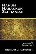 Nahum, Habakkuk, Zephaniah: An Exegetical Commentary Paperback