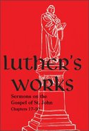 Sermons on the Gospel of John (17-20) (#69 in Luther's Works Series) Hardback