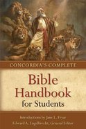 Concordia's Complete Bible Handbook For Students Paperback