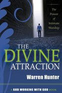 The Divine Attraction: The Power of Intimate Worship Paperback