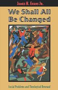 We Shall All Be Changed Paperback