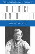Berlin 1932-1933 (#12 in Dietrich Bonhoeffer Works Series) Hardback
