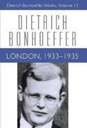 London (1933 -1935) (#13 in Dietrich Bonhoeffer Works Series) Hardback
