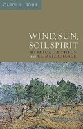 Wind, Sun, Soil, Spirit: Biblical Ethics and Climate Change Paperback