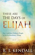 These Are the Days of Elijah: How God Uses Ordinary People to Do Extraordinary Things Paperback
