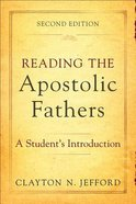 Reading the Apostolic Fathers (Second Edition) Paperback