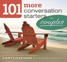 101 More Conversation Starters For Couples Paperback