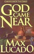 God Came Near (Large Print) Paperback