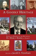 Goodly Heritage, a Essays Elton/Bruin (Historical Series Of The Reformed Church In America) Hardback