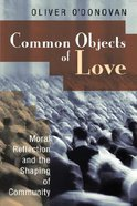 Common Objects of Love: Moral Reflection and the Shaping of Community Paperback