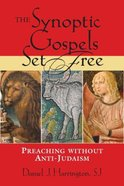 The Synoptic Gospels Set Free: Preaching Without Anti-Judaism Paperback