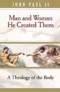 Man and Woman He Created Them: A Theology of the Body Paperback