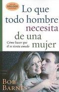 Lo Que Todo Hombre Necesita De Una Mujer (What Makes A Man Feel Loved) Paperback