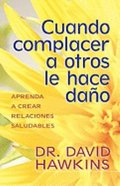Cuando Complacer a Otros Le Hace Dano (When Pleasing Others Is Hurting You) Paperback
