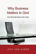 Why Business Matters to God Paperback