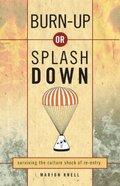 Burn Up Or Splash Down