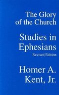 The Glory of the Church: Studies in Ephesians Paperback