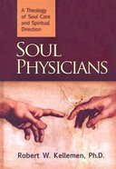 Soul Physicians: A Theology of Soul Care and Spiritual Direction Hardback