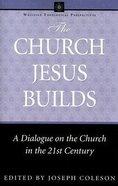 Church Jesus Builds (Wesleyan Theological Perspectives Series) Paperback
