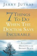 7 Things to Do When the Dr Says Incurable Hardback